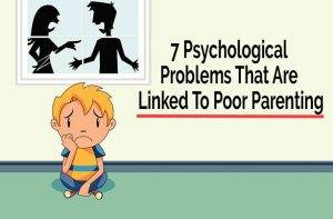 7 Psychological Problems That Are Linked To Poor Parenting