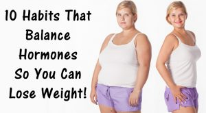 10 Habits That Balance Hormones So You Can Lose Weight!