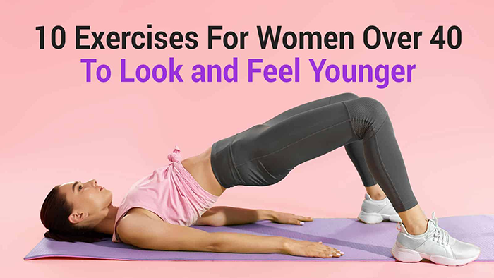 10 Exercises for Women Over 40 to Look and Feel Younger